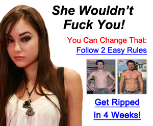 "Badly-designed web ad which reads, ""She Wouldn't Fuck You! You Can Change That: Follow 2 Easy Rules, Get Ripped in 4 Weeks!"""