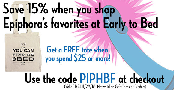 Save 15% when you shop Epiphora's favorites at Early to Bed, plus free tote with orders over $25.