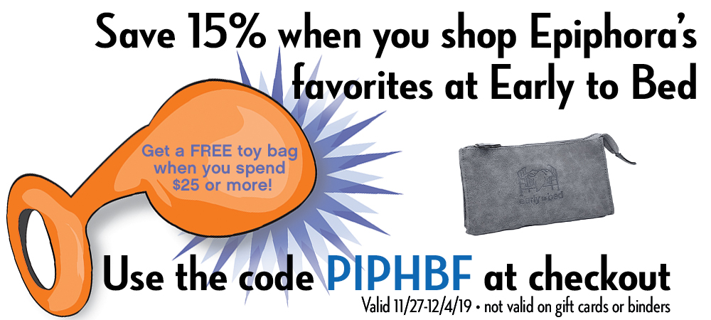 15% off Epiphora's favorites at Early to Bed with code PIPHBF, plus a free toy bag when you spend $25 or more!